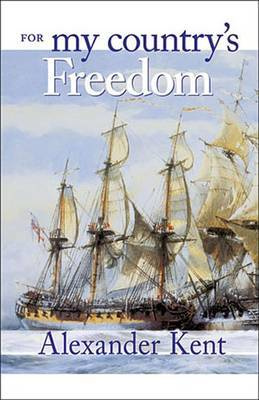 For My Country's Freedom by Alexander Kent