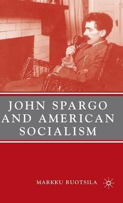 John Spargo and American Socialism by Markku Ruotsila image