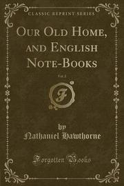 Our Old Home, and English Note-Books, Vol. 2 (Classic Reprint) by Hawthorne