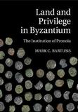 Land and Privilege in Byzantium by Mark C. Bartusis