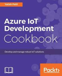 Azure IoT Development Cookbook by Yatish Patil image