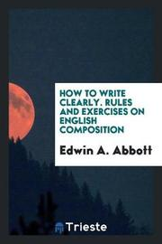 How to Write Clearly. Rules and Exercises on English Composition by Edwin A Abbott image