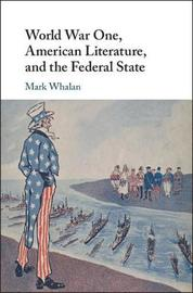 World War One, American Literature, and the Federal State by Mark Whalan image