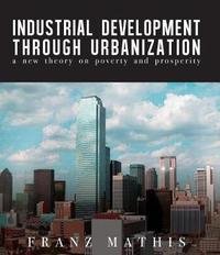 Industrial Development Through Urbanization by Franz Mathis