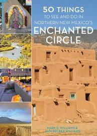 50 Things to See and Do in Northern New Mexico's Enchanted Circle by Mark D Williams