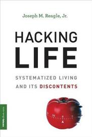 Hacking Life by Joseph M. Reagle, Jr.