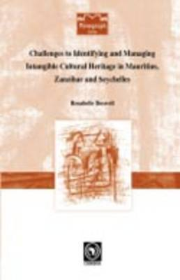 Challenges to Identifying and Managing Intangible Cultural Heritage in Mauritius, Zanzibar and Seychelles by Rosabelle Boswell