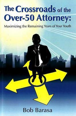 Crossroads of the Over 50 Attorney by Bob Barasa