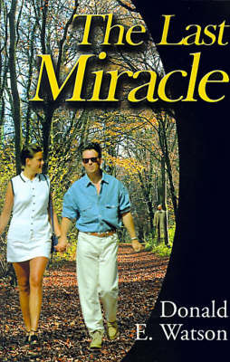 The Last Miracle by Donald E Watson