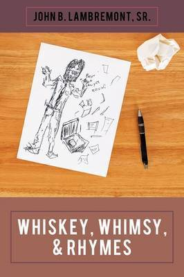 Whiskey, Whimsy, & Rhymes by Sr. John B. Lambremont