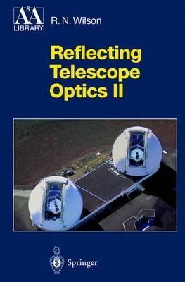Reflecting Telescope Optics II by Raymond N. Wilson