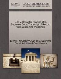 U.S. V. Brewster (Daniel) U.S. Supreme Court Transcript of Record with Supporting Pleadings by Erwin N. Griswold
