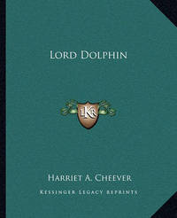 Lord Dolphin by Harriet A Cheever