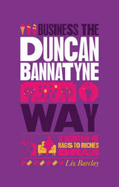 The Unauthorized Guide To Doing Business the Duncan Bannatyne Way by Liz Barclay image