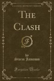 The Clash (Classic Reprint) by Storm Jameson image