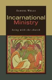 Incarnational Ministry by Samuel Wells