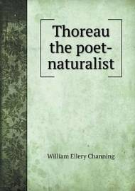 Thoreau the Poet-Naturalist by William Ellery Channing