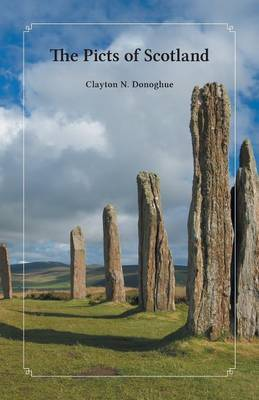 The Picts of Scotland by Clayton N. Donoghue