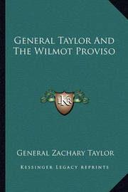 General Taylor and the Wilmot Proviso by General Zachary Taylor