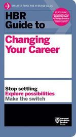 HBR Guide to Changing Your Career by Harvard Business Review