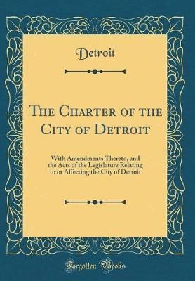 The Charter of the City of Detroit by Detroit Detroit