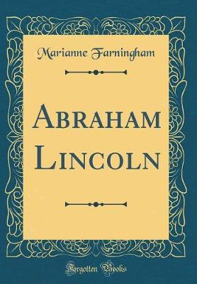 Abraham Lincoln (Classic Reprint) by Marianne Farningham