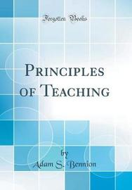 Principles of Teaching (Classic Reprint) by Adam S. Bennion image