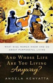 And Whose Life Are You Living Anyway? by Angela Kenyatta image