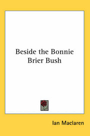 Beside the Bonnie Brier Bush by Ian MacLaren