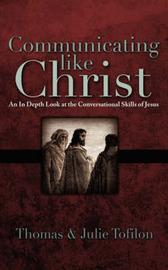 Communicating Like Christ by Thomas Tofilon image