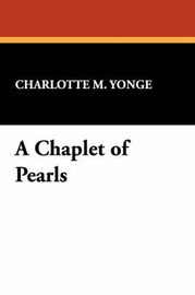 A Chaplet of Pearls by Charlotte , M. Yonge