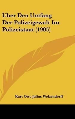 Uber Den Umfang Der Polizeigewalt Im Polizeistaat (1905) by Kurt Otto Julius Wolzendorff image