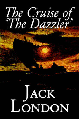 The Cruise of 'The Dazzler' by Jack London