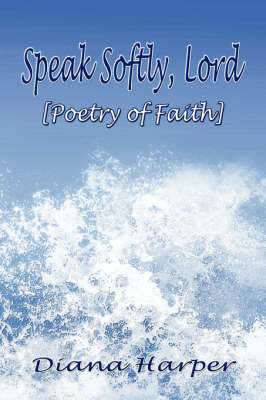 Speak Softly, Lord: [Poetry of Faith] by Diana Harper