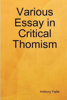 Various Essay in Critical Thomism by Anthony Fejfar
