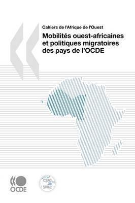 Cahiers De L'Afrique De L'Ouest Mobilites Ouest-africaines Et Politiques Migratoires Des Pays De L'OCDE by OECD Publishing