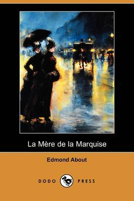 La Mere De La Marquise (Dodo Press) by Edmond About