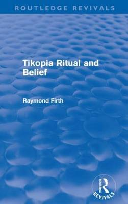 Tikopia Ritual and Belief by Raymond Firth