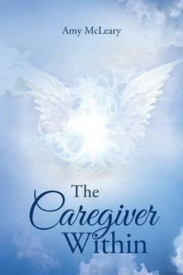 The Caregiver Within by Amy McLeary