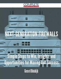 Next-Generation Firewalls - Simple Steps to Win, Insights and Opportunities for Maxing Out Success by Gerard Blokdijk image