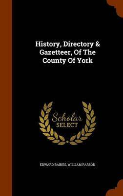 History, Directory & Gazetteer, of the County of York by Edward Baines