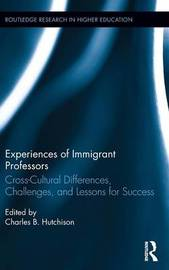 Experiences of Immigrant Professors by Charles B Hutchison