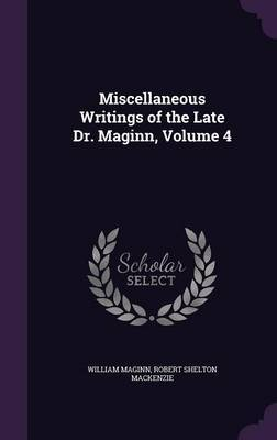 Miscellaneous Writings of the Late Dr. Maginn, Volume 4 by William Maginn