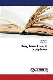 Drug Based Metal Complexes by Joshi Hardik