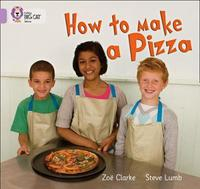 How to Make a Pizza by Zoe Clarke