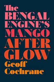 The Bengal Engines Mango Afterglow by Geoff Cochrane