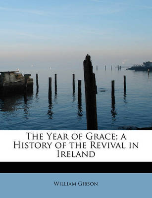The Year of Grace; A History of the Revival in Ireland by William Gibson image