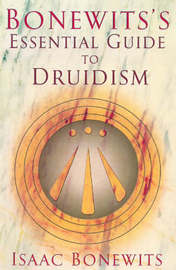 Bonewits's Essential Guide To Druidism by Isaac Bonewits