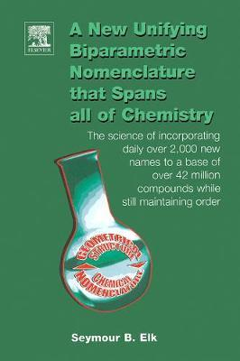 A New Unifying Biparametric Nomenclature that Spans all of Chemistry by Seymour B. Elk