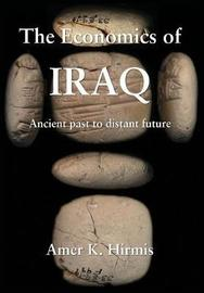 The Economics of Iraq by Amer K. Hirmis